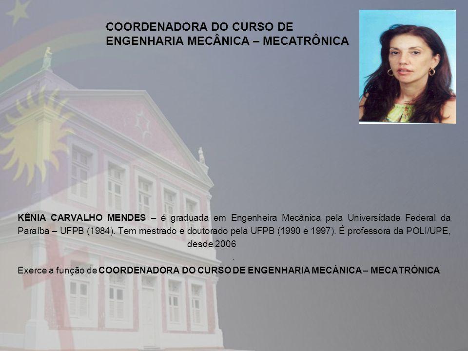 KÊNIA CARVALHO MENDES – é graduada em Engenheira Mecânica pela Universidade Federal da Paraíba – UFPB (1984). Tem mestrado e doutorado pela UFPB (1990