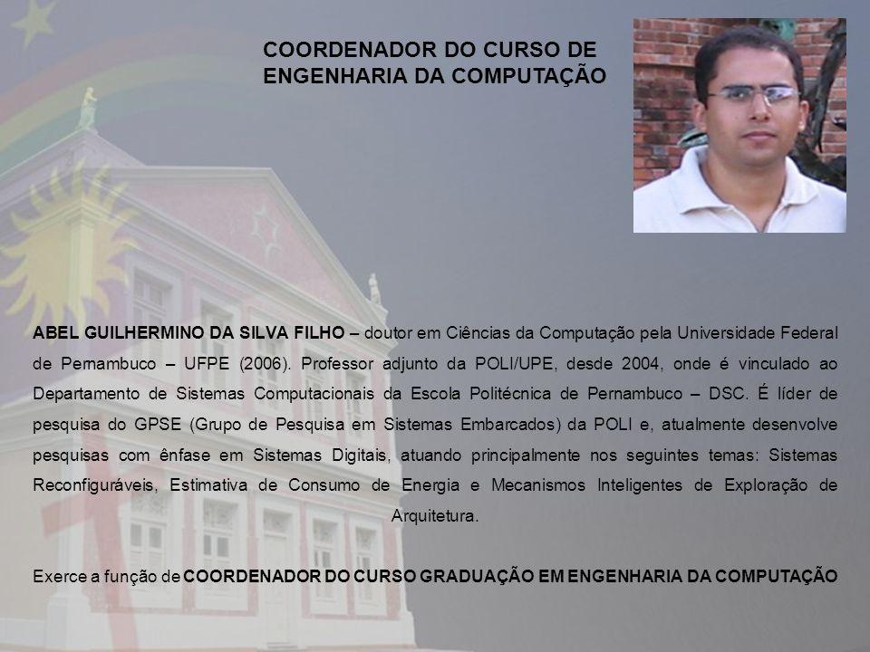 ABEL GUILHERMINO DA SILVA FILHO – doutor em Ciências da Computação pela Universidade Federal de Pernambuco – UFPE (2006). Professor adjunto da POLI/UP