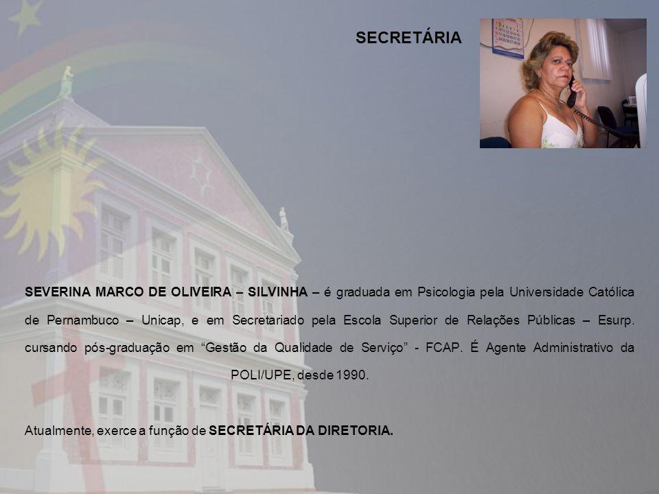 SEVERINA MARCO DE OLIVEIRA – SILVINHA – é graduada em Psicologia pela Universidade Católica de Pernambuco – Unicap, e em Secretariado pela Escola Superior de Relações Públicas – Esurp.