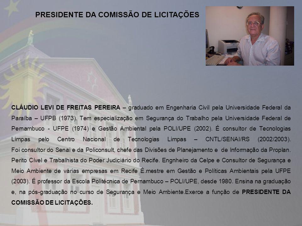 CLÁUDIO LEVI DE FREITAS PEREIRA – graduado em Engenharia Civil pela Universidade Federal da Paraíba – UFPB (1973). Tem especialização em Segurança do