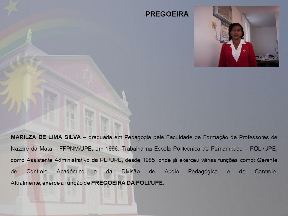 MARILZA DE LIMA SILVA – graduada em Pedagogia pela Faculdade de Formação de Professores de Nazaré da Mata – FFPNM/UPE, em 1996. Trabalha na Escola Pol