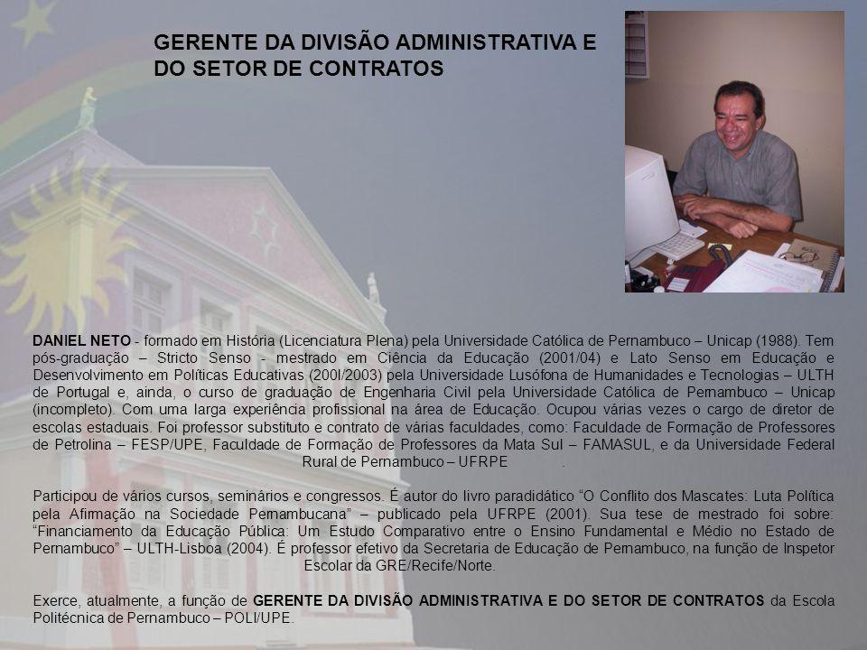 DANIEL NETO - formado em História (Licenciatura Plena) pela Universidade Católica de Pernambuco – Unicap (1988). Tem pós-graduação – Stricto Senso - m