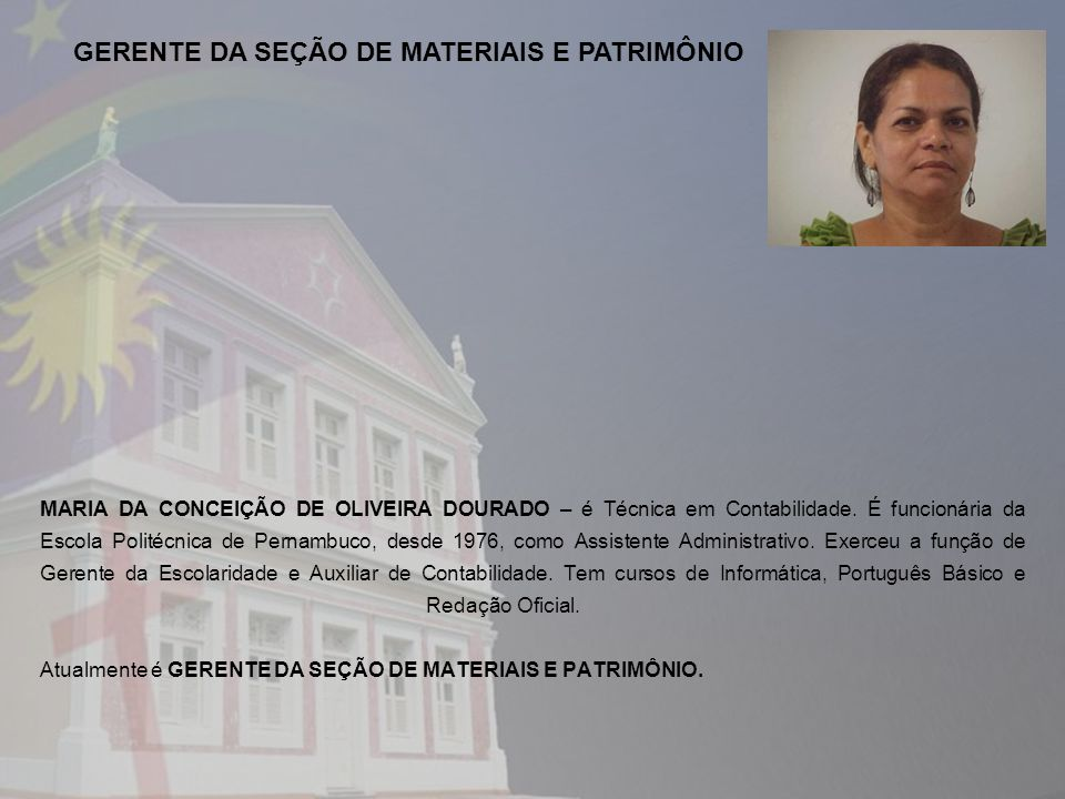 MARIA DA CONCEIÇÃO DE OLIVEIRA DOURADO – é Técnica em Contabilidade. É funcionária da Escola Politécnica de Pernambuco, desde 1976, como Assistente Ad