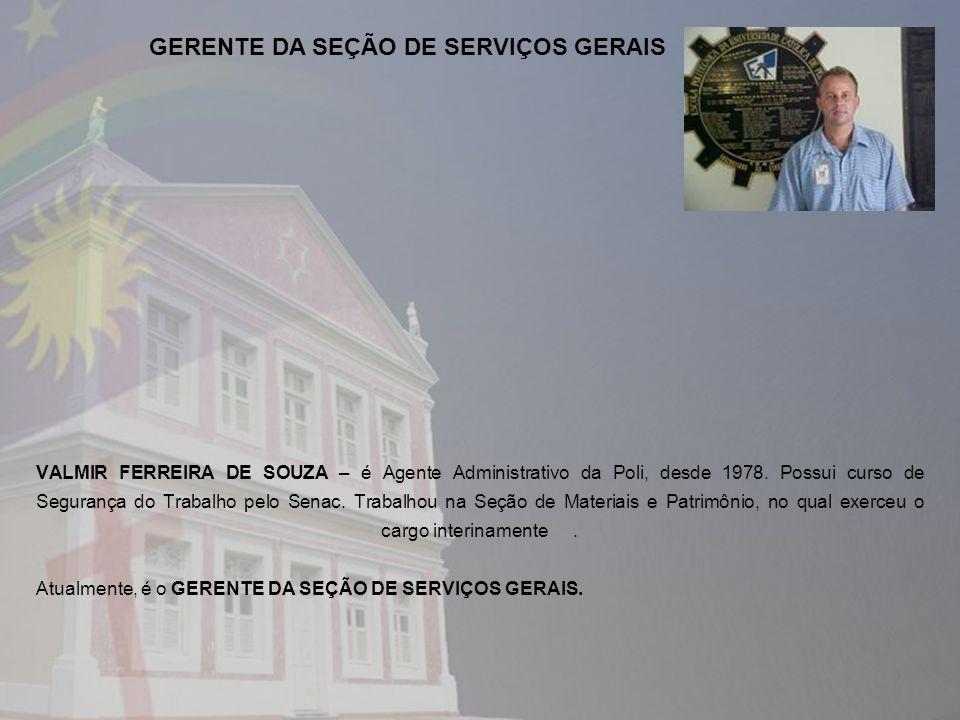VALMIR FERREIRA DE SOUZA – é Agente Administrativo da Poli, desde 1978. Possui curso de Segurança do Trabalho pelo Senac. Trabalhou na Seção de Materi