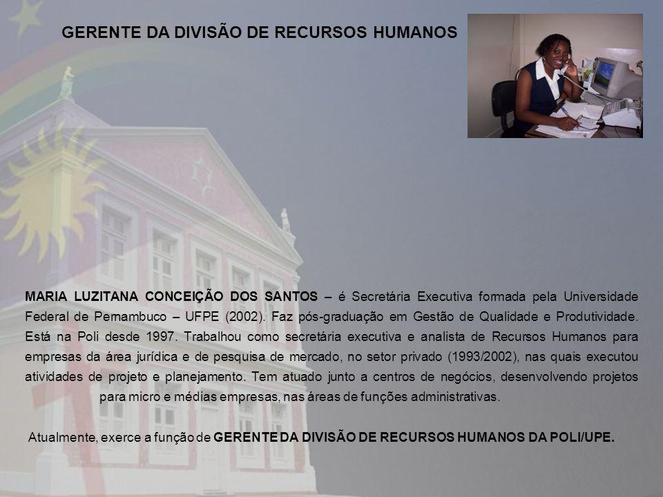 MARIA LUZITANA CONCEIÇÃO DOS SANTOS – é Secretária Executiva formada pela Universidade Federal de Pernambuco – UFPE (2002). Faz pós-graduação em Gestã