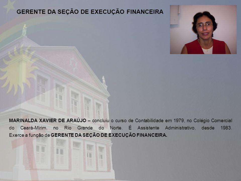 MARINALDA XAVIER DE ARAÚJO – concluiu o curso de Contabilidade em 1979, no Colégio Comercial do Ceará-Mirim, no Rio Grande do Norte. É Assistente Admi