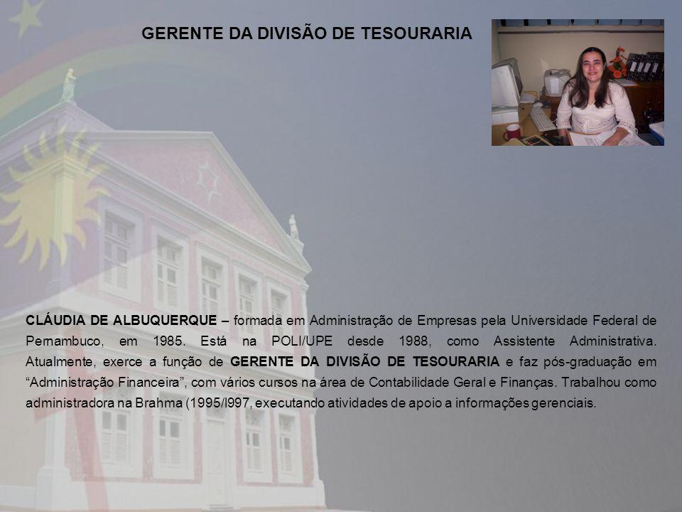 CLÁUDIA DE ALBUQUERQUE – formada em Administração de Empresas pela Universidade Federal de Pernambuco, em 1985. Está na POLI/UPE desde 1988, como Assi
