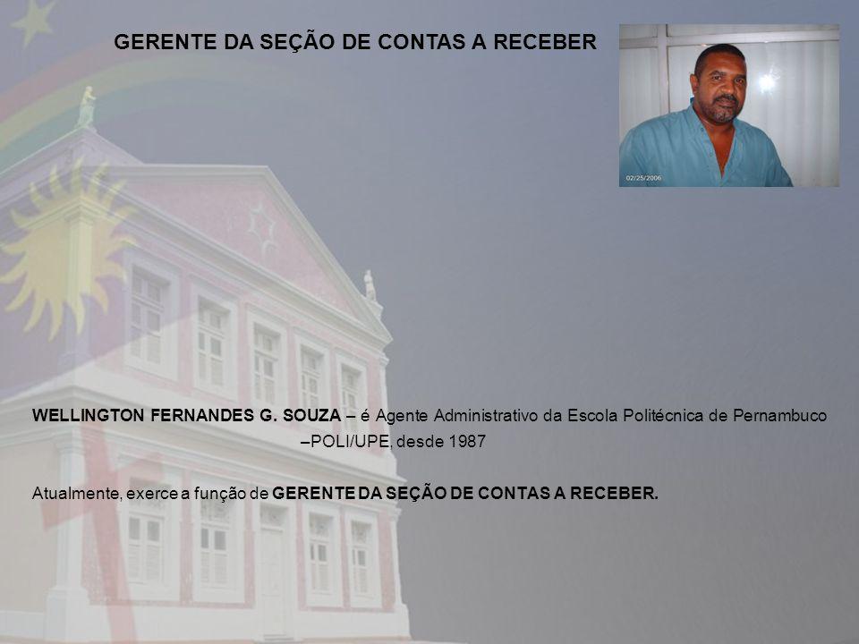 WELLINGTON FERNANDES G. SOUZA – é Agente Administrativo da Escola Politécnica de Pernambuco –POLI/UPE, desde 1987 Atualmente, exerce a função de GEREN