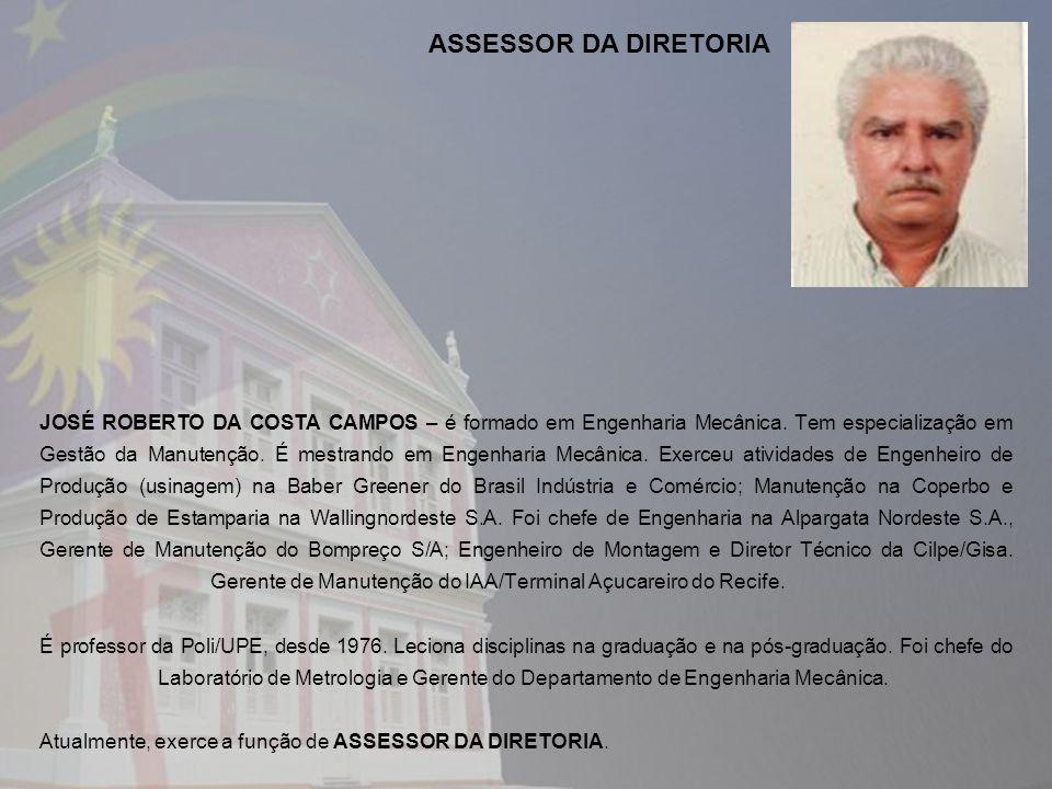 JOSÉ ROBERTO DA COSTA CAMPOS – é formado em Engenharia Mecânica. Tem especialização em Gestão da Manutenção. É mestrando em Engenharia Mecânica. Exerc