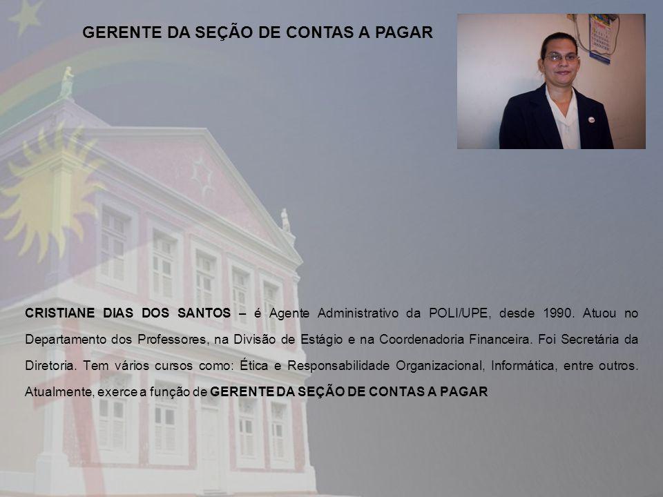 CRISTIANE DIAS DOS SANTOS – é Agente Administrativo da POLI/UPE, desde 1990. Atuou no Departamento dos Professores, na Divisão de Estágio e na Coorden