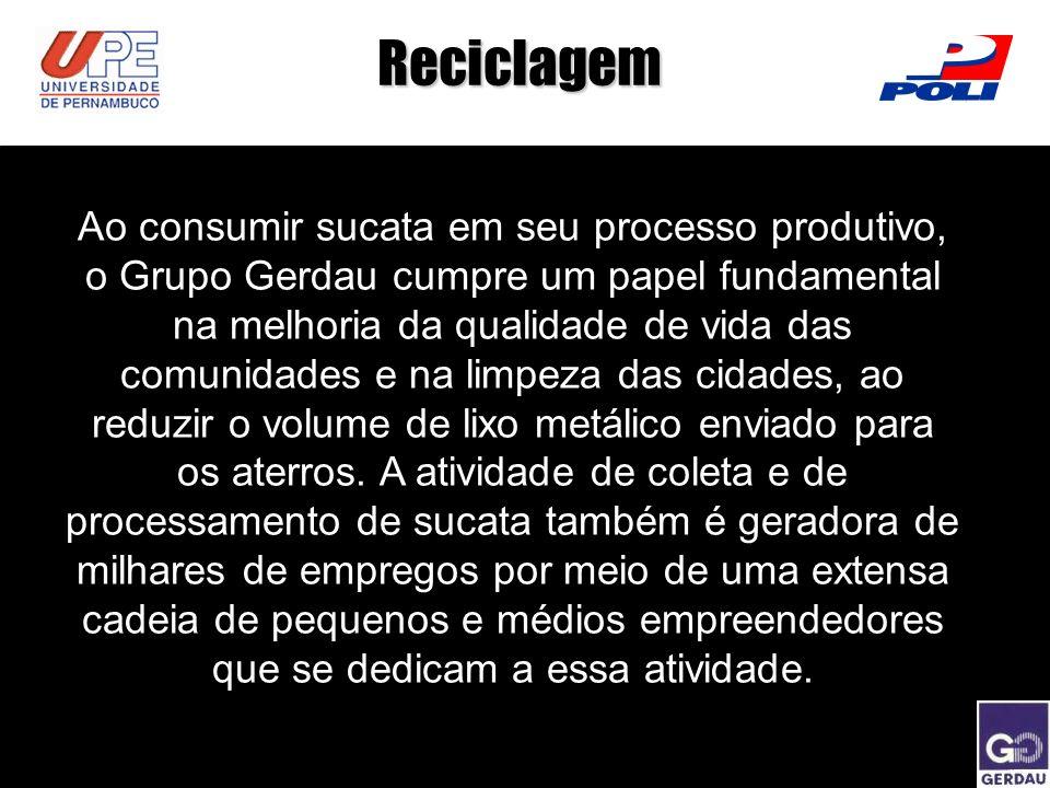Reciclagem Ao consumir sucata em seu processo produtivo, o Grupo Gerdau cumpre um papel fundamental na melhoria da qualidade de vida das comunidades e
