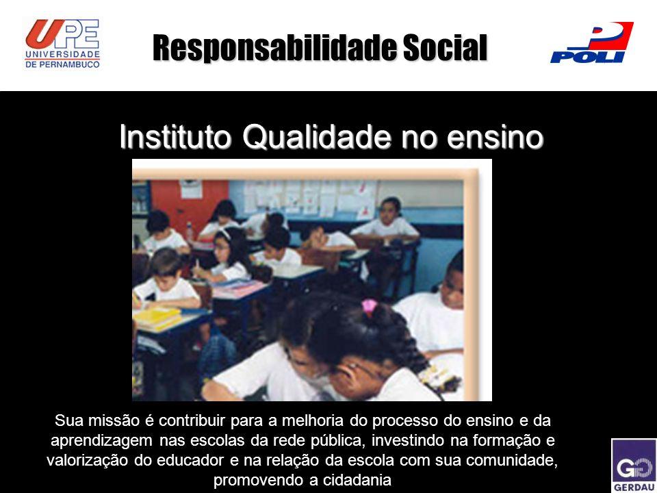 Responsabilidade Social Instituto Qualidade no ensino Sua missão é contribuir para a melhoria do processo do ensino e da aprendizagem nas escolas da r