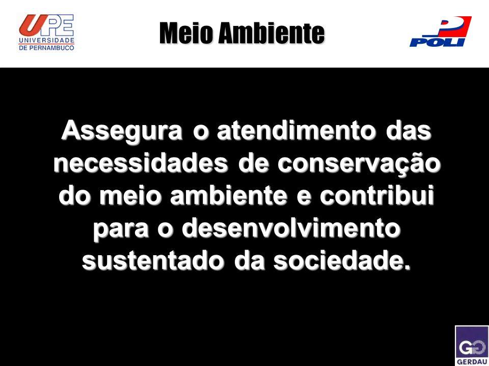 Meio Ambiente Assegura o atendimento das necessidades de conservação do meio ambiente e contribui para o desenvolvimento sustentado da sociedade.