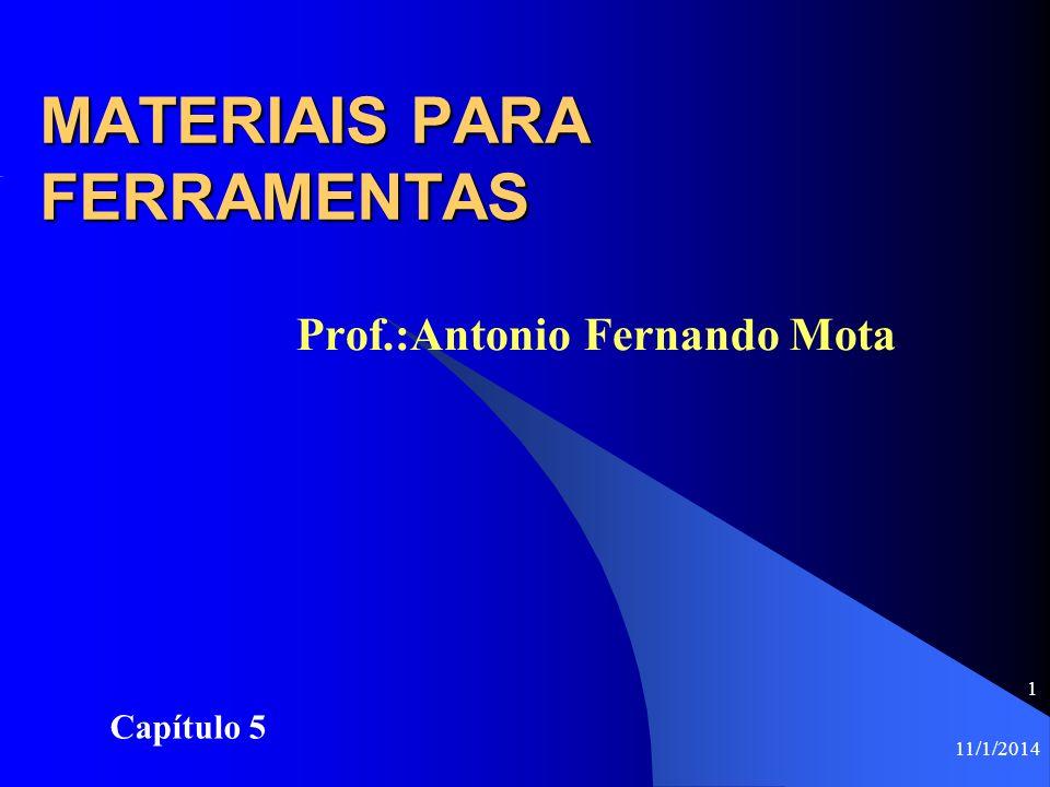 11/1/2014 1 MATERIAIS PARA FERRAMENTAS Prof.:Antonio Fernando Mota Capítulo 5
