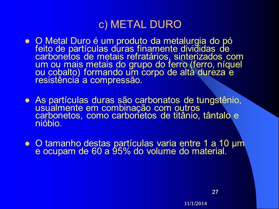 11/1/2014 27 c) METAL DURO O Metal Duro é um produto da metalurgia do pó feito de partículas duras finamente divididas de carbonetos de metais refratá