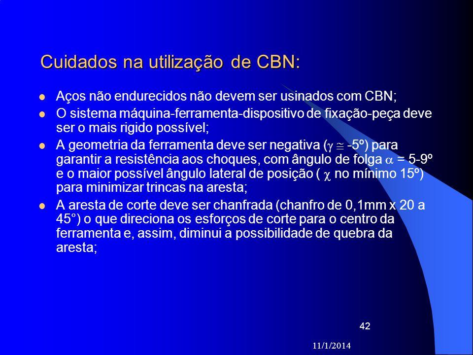 Cuidados na utilização de CBN: Aços não endurecidos não devem ser usinados com CBN; O sistema máquina-ferramenta-dispositivo de fixação-peça deve ser