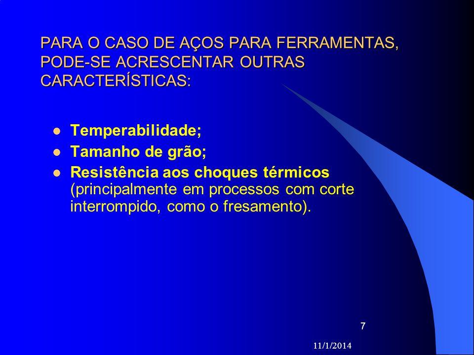 11/1/2014 7 PARA O CASO DE AÇOS PARA FERRAMENTAS, PODE-SE ACRESCENTAR OUTRAS CARACTERÍSTICAS: Temperabilidade; Tamanho de grão; Resistência aos choque