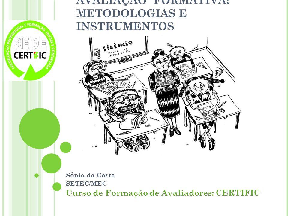 AVALIAÇÃO FORMATIVA: METODOLOGIAS E INSTRUMENTOS Sônia da Costa SETEC/MEC Curso de Formação de Avaliadores: CERTIFIC