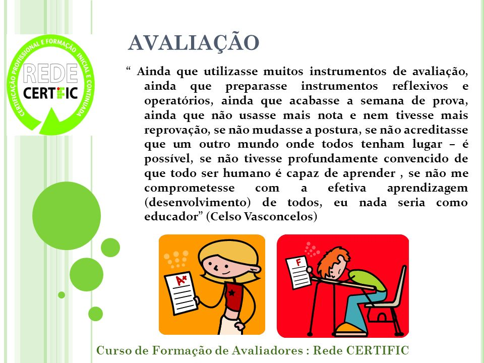 AVALIAÇÃO TRADICIONAL Curso de Formação de Avaliadores : Rede CERTIFIC Não informa como cada aluno opera a sua aprendizagem ou constrói seus conhecimentos.