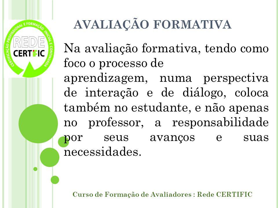 AVALIAÇÃO FORMATIVA Curso de Formação de Avaliadores : Rede CERTIFIC Na avaliação formativa, tendo como foco o processo de aprendizagem, numa perspect
