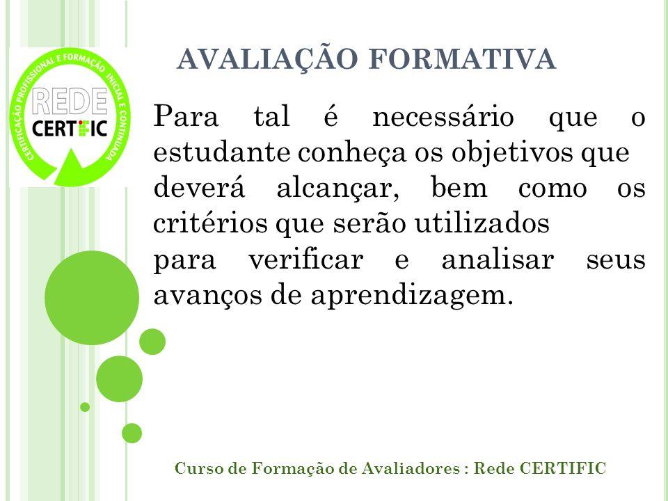 AVALIAÇÃO FORMATIVA Curso de Formação de Avaliadores : Rede CERTIFIC Com isso a avaliação formativa propicia aos estudantes maior responsabilidade acerca de seu próprio processo de aprendizagem e da construção de autonomia.