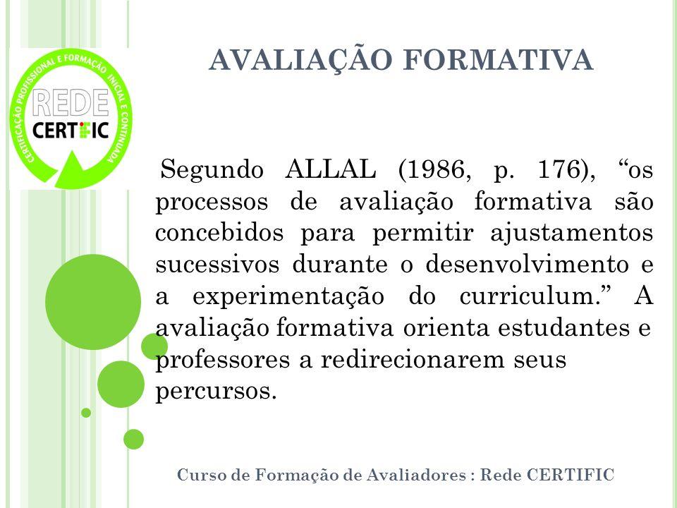 AVALIAÇÃO FORMATIVA Curso de Formação de Avaliadores : Rede CERTIFIC Segundo ALLAL (1986, p. 176), os processos de avaliação formativa são concebidos