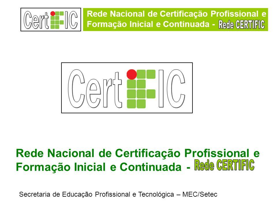 Rede Nacional de Certificação Profissional e Formação Inicial e Continuada - Secretaria de Educação Profissional e Tecnológica – MEC/Setec Rede Nacional de Certificação Profissional e Formação Inicial e Continuada -