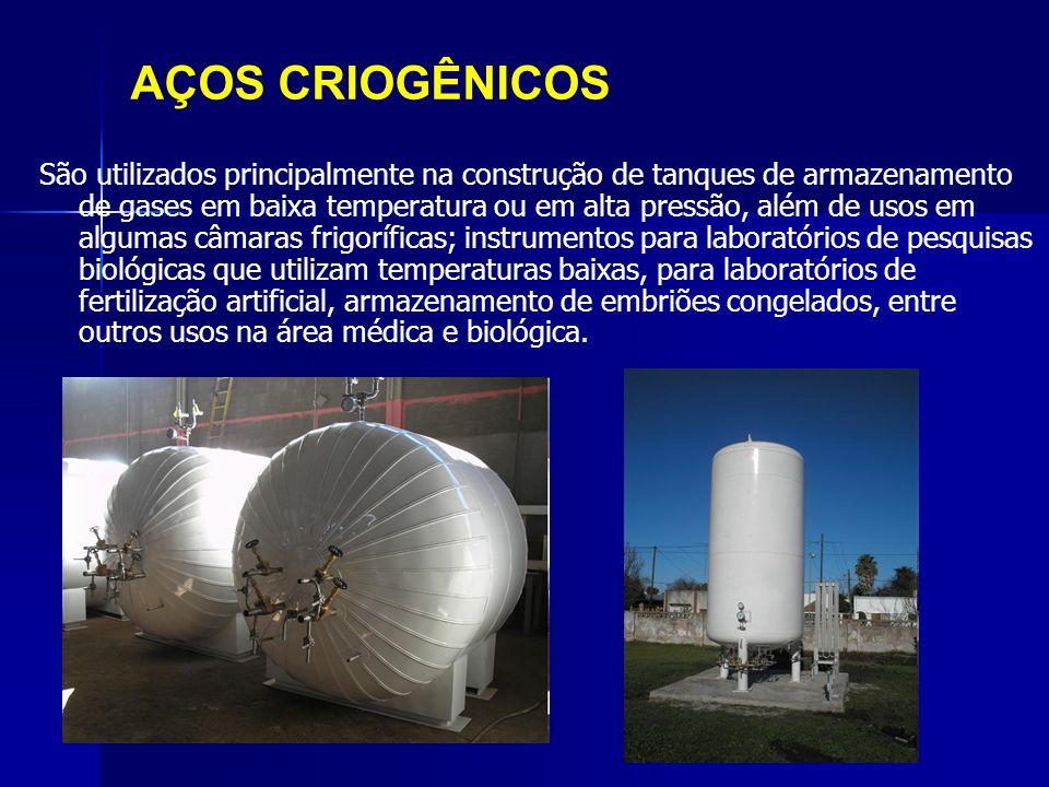 AÇOS CRIOGÊNICOS São utilizados principalmente na construção de tanques de armazenamento de gases em baixa temperatura ou em alta pressão, além de uso