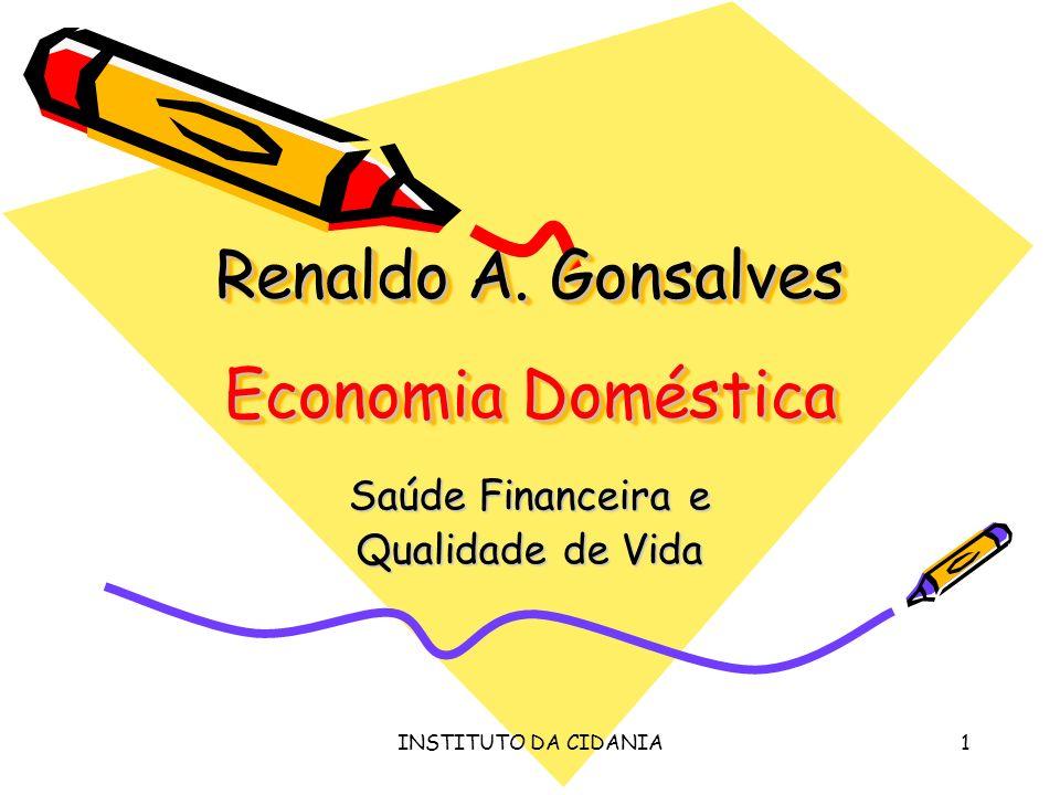 INSTITUTO DA CIDANIA1 Renaldo A. Gonsalves Economia Doméstica Saúde Financeira e Qualidade de Vida