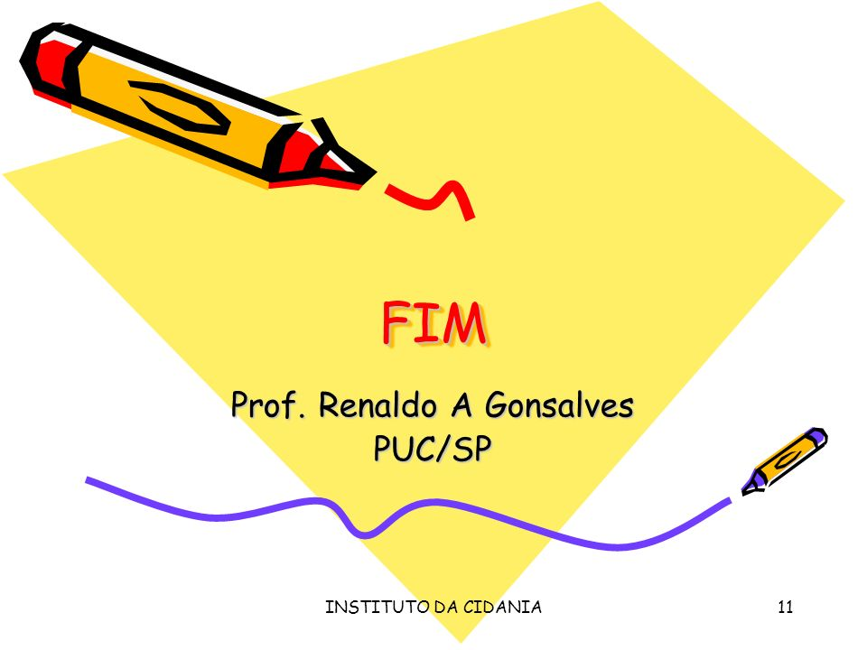 INSTITUTO DA CIDANIA11 FIMFIM Prof. Renaldo A Gonsalves PUC/SP