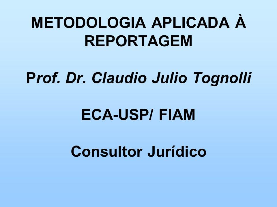 METODOLOGIA APLICADA À REPORTAGEM Prof. Dr. Claudio Julio Tognolli ECA-USP/ FIAM Consultor Jurídico