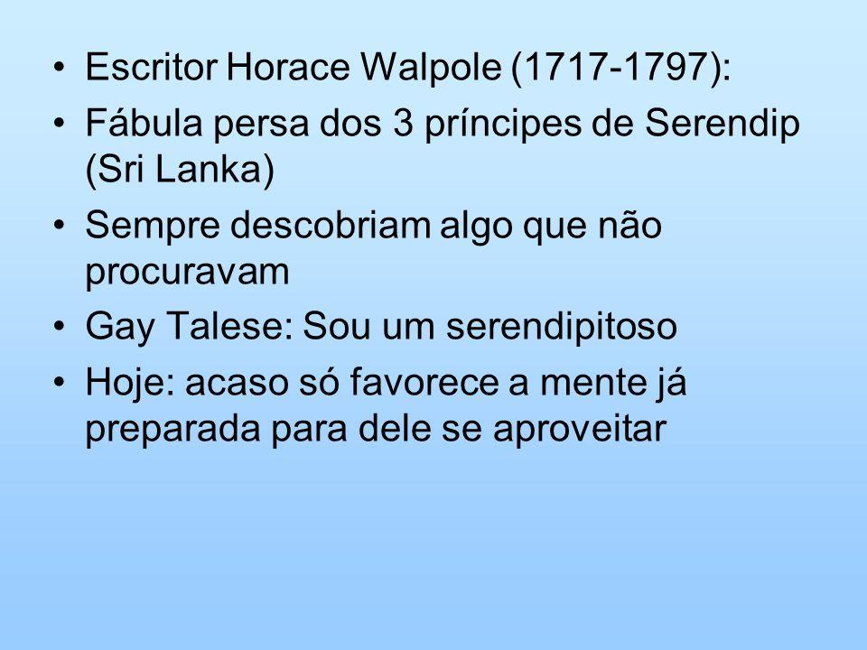 Escritor Horace Walpole (1717-1797): Fábula persa dos 3 príncipes de Serendip (Sri Lanka) Sempre descobriam algo que não procuravam Gay Talese: Sou um