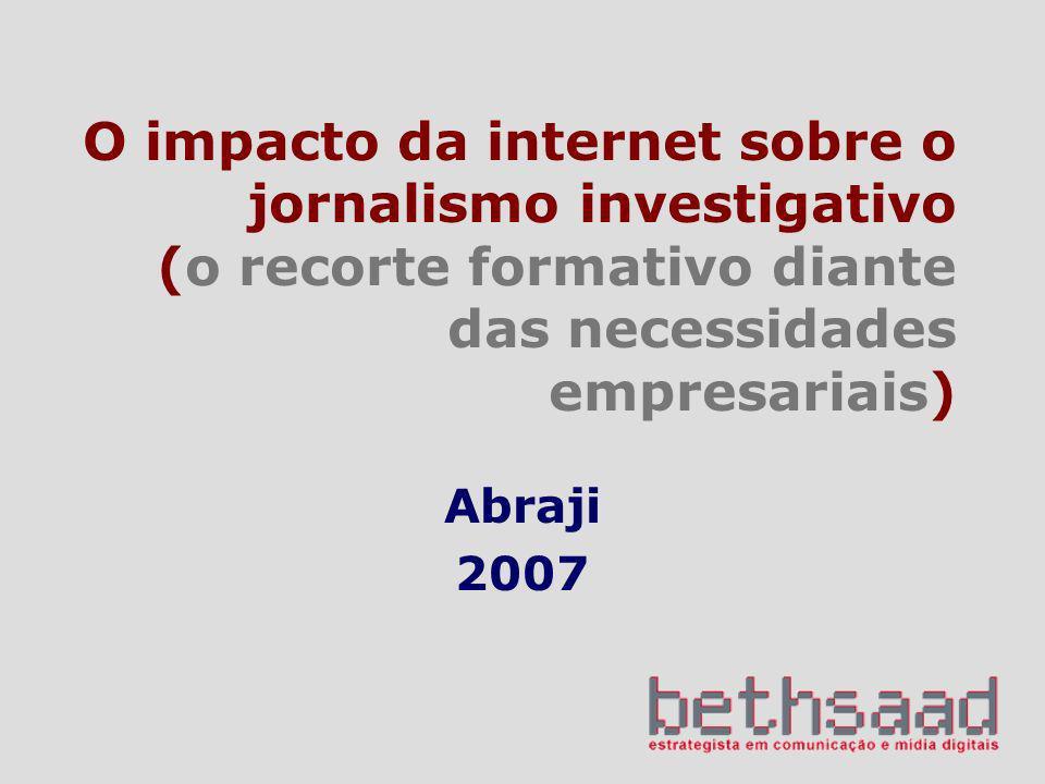O impacto da internet sobre o jornalismo investigativo (o recorte formativo diante das necessidades empresariais) Abraji 2007