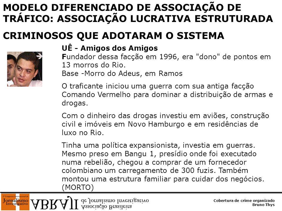 Cobertura de crime organizado Bruno Thys UÊ - Amigos dos Amigos Fundador dessa facção em 1996, era