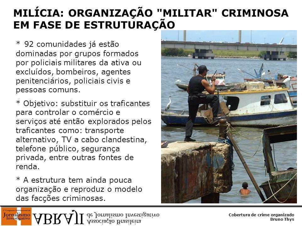 Cobertura de crime organizado Bruno Thys * 92 comunidades já estão dominadas por grupos formados por policiais militares da ativa ou excluídos, bombei