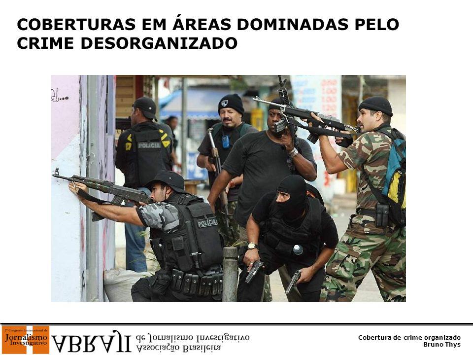 Cobertura de crime organizado Bruno Thys COBERTURAS EM ÁREAS DOMINADAS PELO CRIME DESORGANIZADO