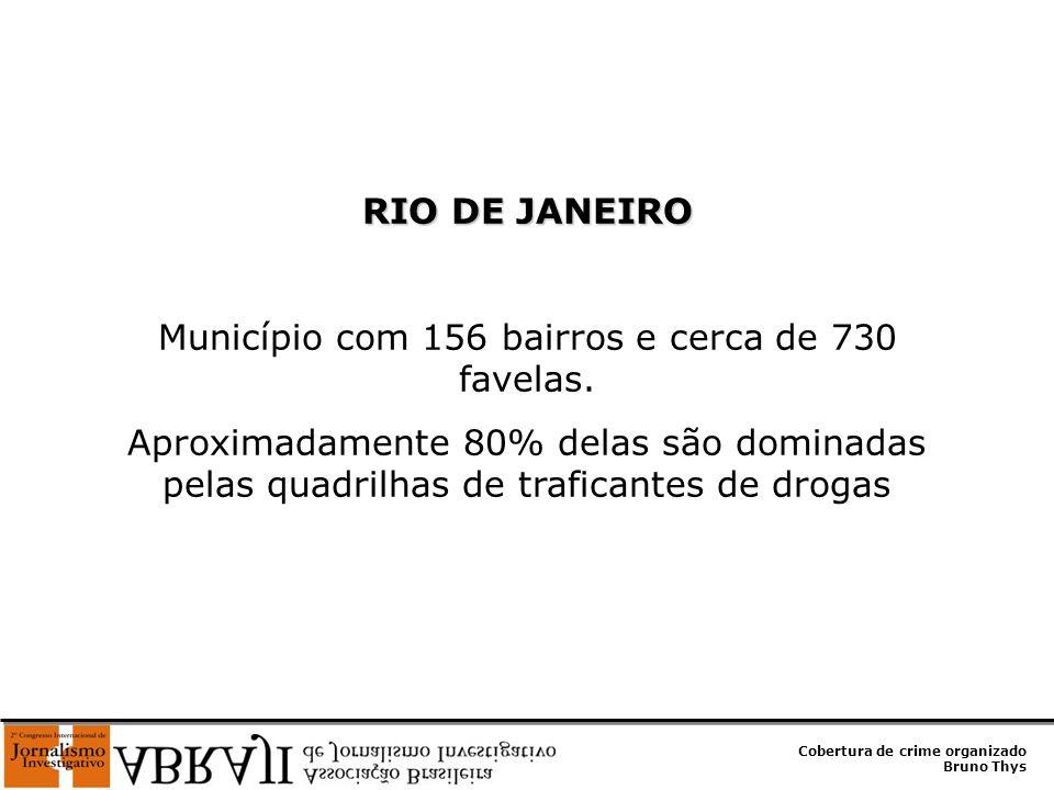 Cobertura de crime organizado Bruno Thys RIO DE JANEIRO Município com 156 bairros e cerca de 730 favelas. Aproximadamente 80% delas são dominadas pela