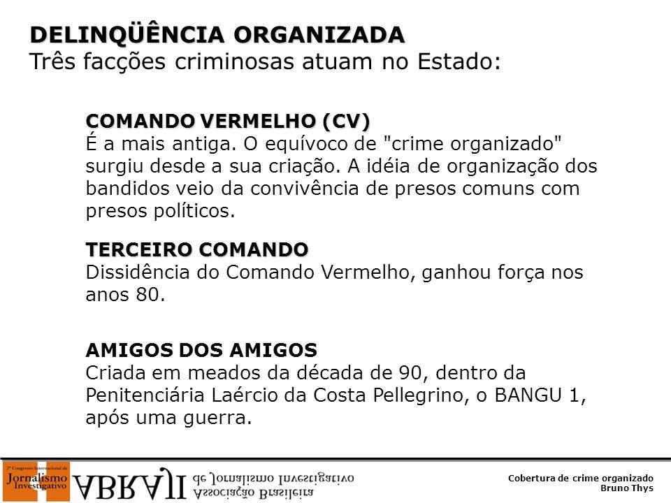Cobertura de crime organizado Bruno Thys DELINQÜÊNCIA ORGANIZADA DELINQÜÊNCIA ORGANIZADA Três facções criminosas atuam no Estado: COMANDO VERMELHO (CV