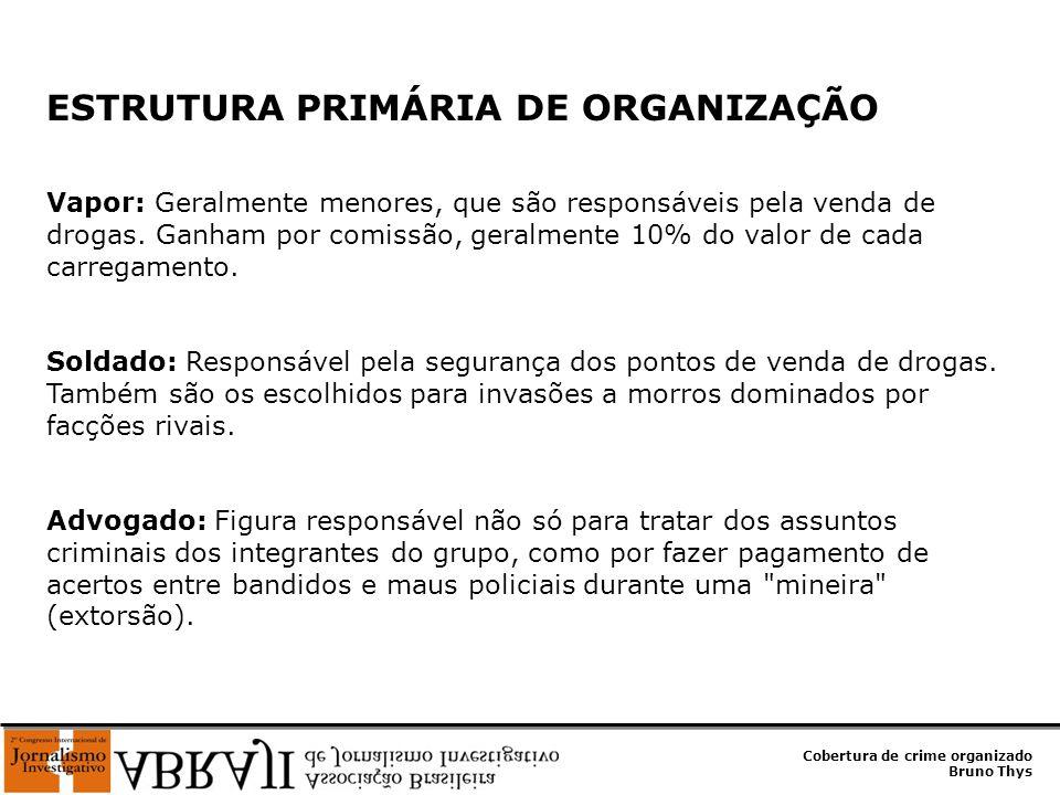Cobertura de crime organizado Bruno Thys ESTRUTURA PRIMÁRIA DE ORGANIZAÇÃO Vapor: Geralmente menores, que são responsáveis pela venda de drogas. Ganha