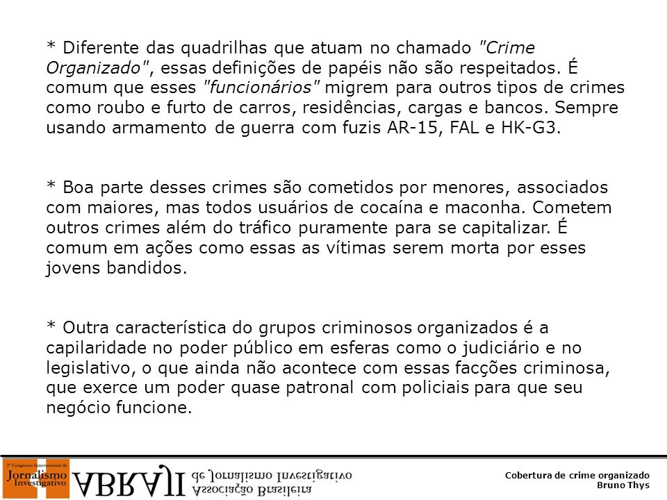 Cobertura de crime organizado Bruno Thys * Diferente das quadrilhas que atuam no chamado