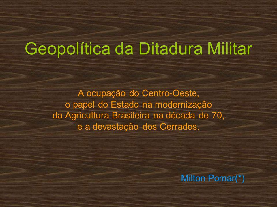 Geopolítica da Ditadura Militar A ocupação do Centro-Oeste, o papel do Estado na modernização da Agricultura Brasileira na década de 70, e a devastaçã