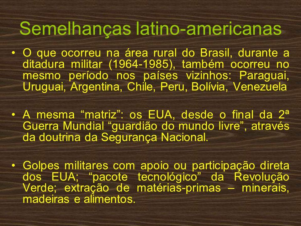 Semelhanças latino-americanas O que ocorreu na área rural do Brasil, durante a ditadura militar (1964-1985), também ocorreu no mesmo período nos paíse