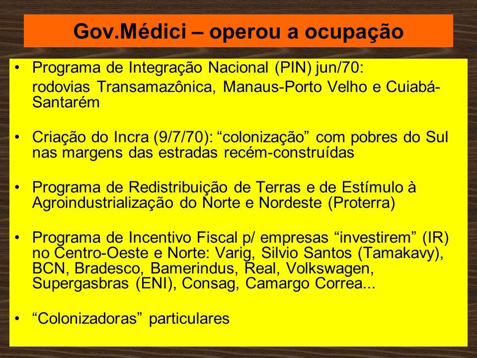 Gov.Médici – operou a ocupação Programa de Integração Nacional (PIN) jun/70: rodovias Transamazônica, Manaus-Porto Velho e Cuiabá- Santarém Criação do
