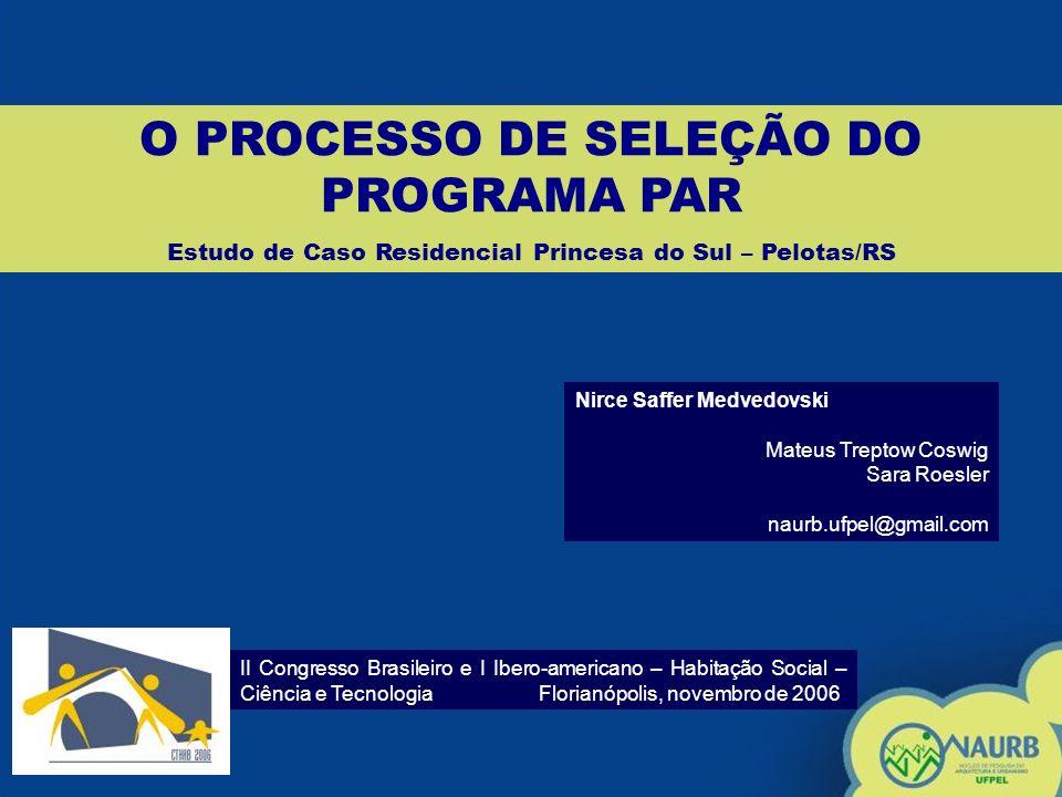 O PROCESSO DE SELEÇÃO DO PROGRAMA PAR Estudo de Caso Residencial Princesa do Sul – Pelotas/RS II Congresso Brasileiro e I Ibero-americano – Habitação