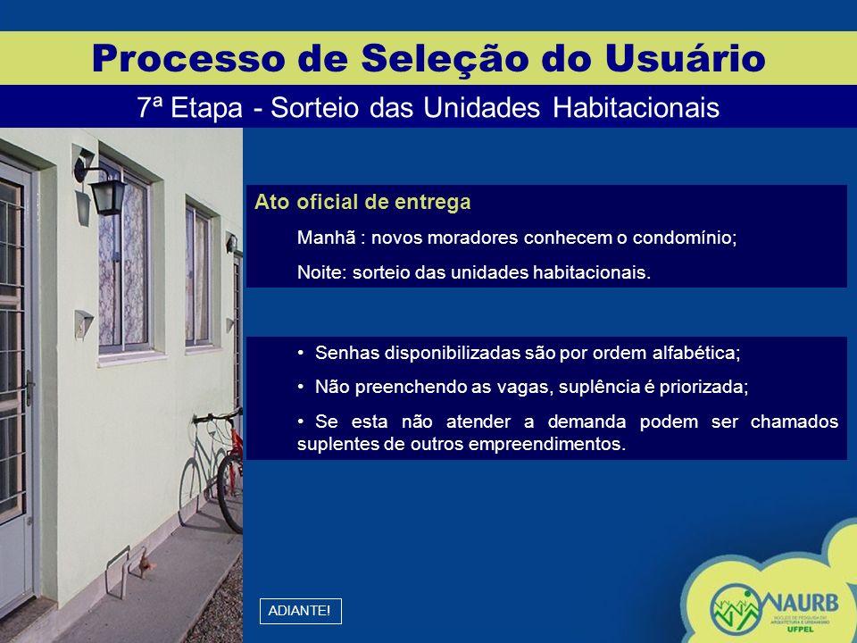 ADIANTE! Processo de Seleção do Usuário 7ª Etapa - Sorteio das Unidades Habitacionais Ato oficial de entrega Manhã : novos moradores conhecem o condom
