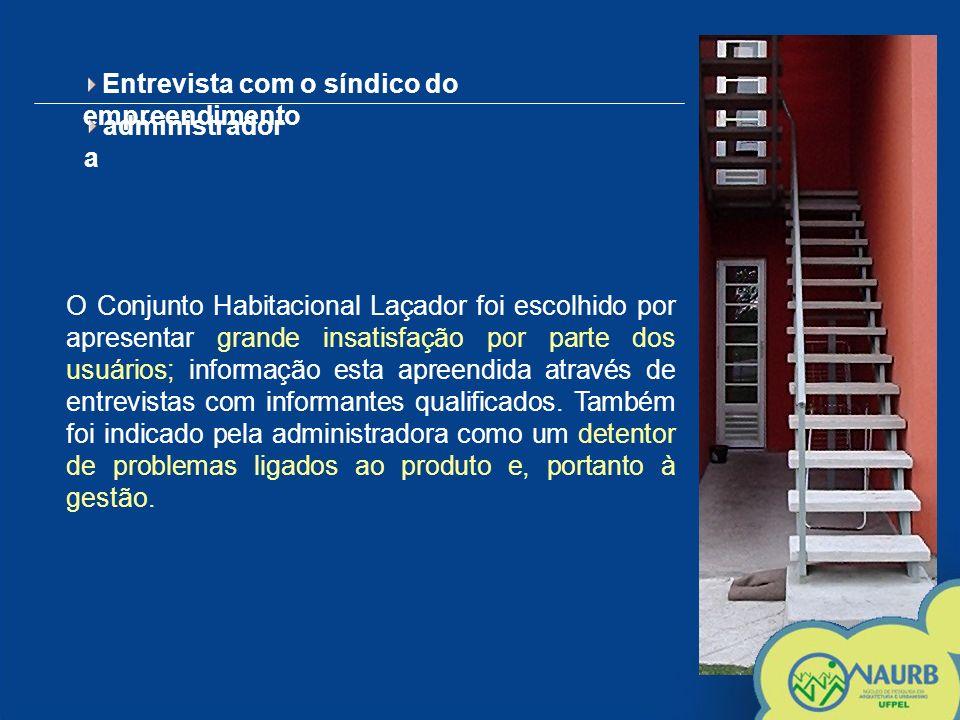Entrevista com o síndico do empreendimento administrador a O Conjunto Habitacional Laçador foi escolhido por apresentar grande insatisfação por parte