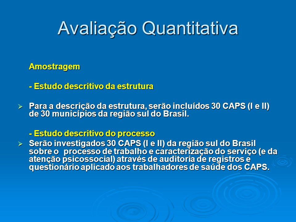 Avaliação Quantitativa Amostragem - Estudo descritivo da estrutura Para a descrição da estrutura, serão incluídos 30 CAPS (I e II) de 30 municípios da