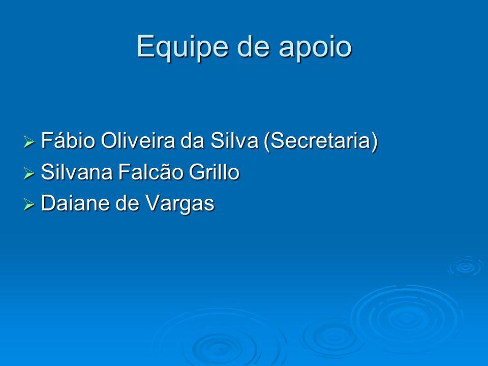 Equipe de apoio Fábio Oliveira da Silva (Secretaria) Fábio Oliveira da Silva (Secretaria) Silvana Falcão Grillo Silvana Falcão Grillo Daiane de Vargas