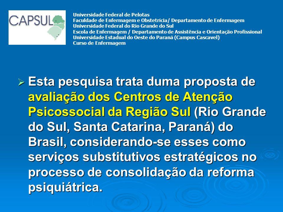 Esta pesquisa trata duma proposta de avaliação dos Centros de Atenção Psicossocial da Região Sul (Rio Grande do Sul, Santa Catarina, Paraná) do Brasil