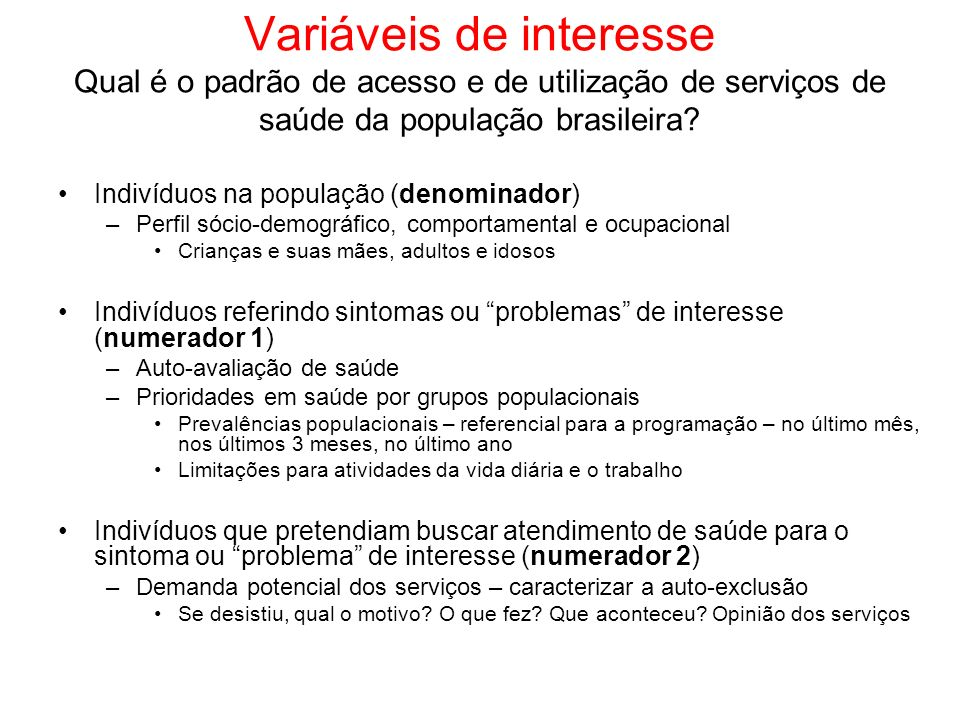 Variáveis de interesse Qual é o padrão de acesso e de utilização de serviços de saúde da população brasileira.